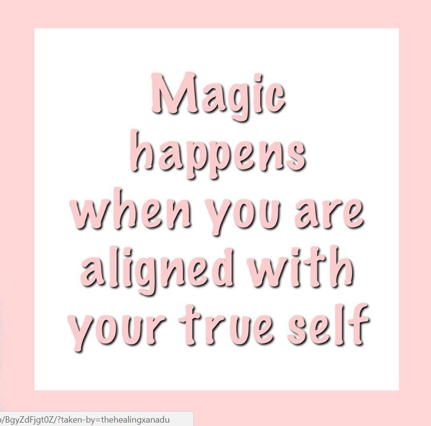 Magic happens when you are aligned with your true self